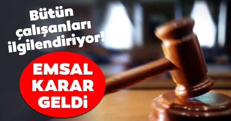 Bütün çalışanları ilgilendiriyor: Yargıtay'dan emsal niteliğinde karar geldi!